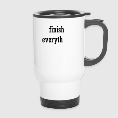 Finish Everything - Thermobecher