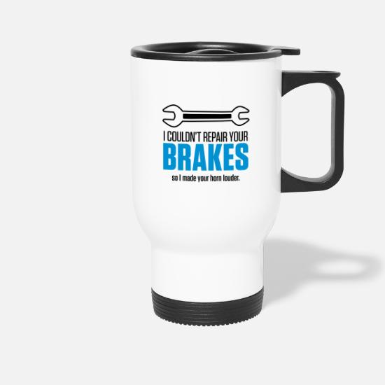 Funny Mugs & Drinkware - I could not repair your brakes! - Travel Mug white