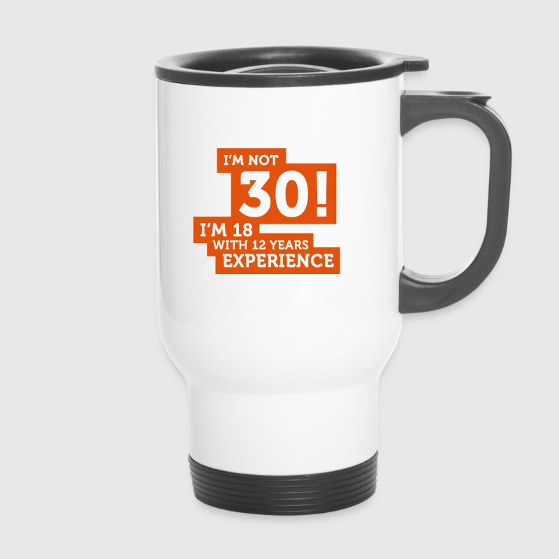 30 years? I m 18 with 12 years experience! - Travel Mug
