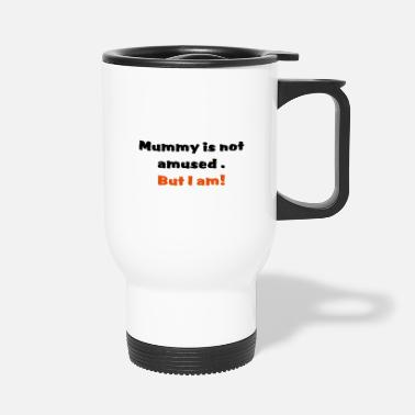 Amusing Mummy is not amused - Travel Mug