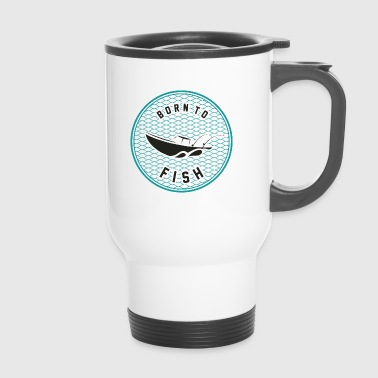 Born to fish - Born to fish - Travel Mug