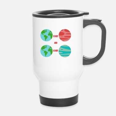 Earth Day Earth Day / Earth Day: Earth isn't Mars - Travel Mug
