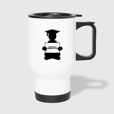 High School / Graduation: Officially Unemployed - Travel Mug