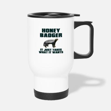 Honey Honey Badger It Just Takes What It Wants - Travel Mug