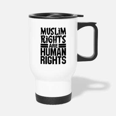 Human Rights Muslim Rights Are Human Rights - Travel Mug