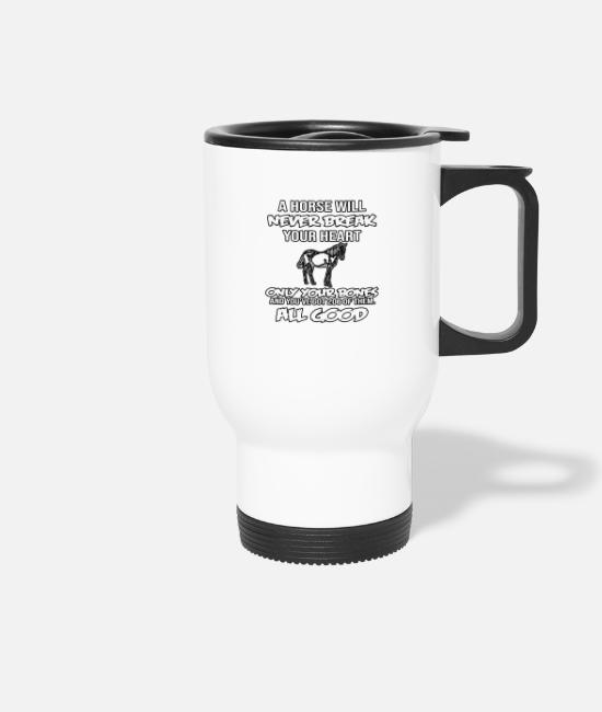 Horse Manure Mugs & Drinkware - A Horse Will Never Break Your Heart - Travel Mug white