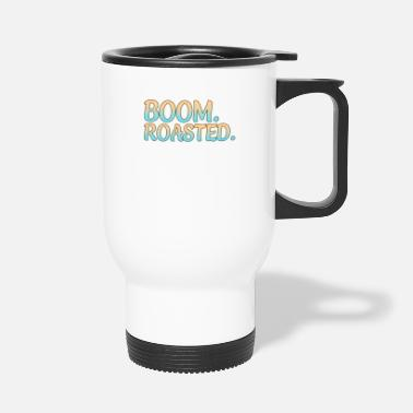 Roast Boom Roasted - Travel Mug