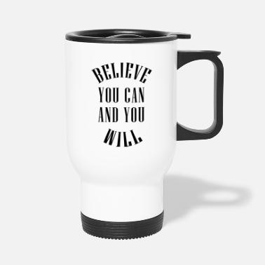 Believe You Can And You Will - Vektor - Thermobecher