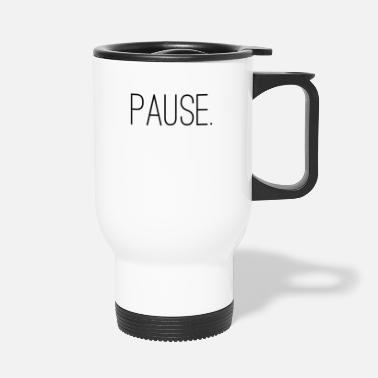 Pause Pause. - Thermobecher
