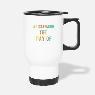 Pay The Pay of - Travel Mug