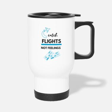 Catch flights not feelings - Travel Mug