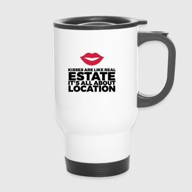 Location Kisses are like real estate. Location, location, location! - Travel Mug