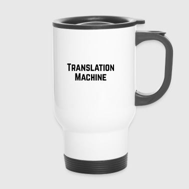 Machine Translation Machine Design for Translators - Travel Mug
