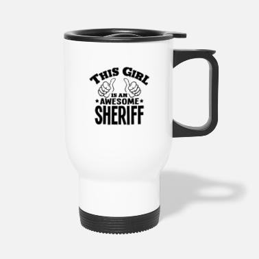 Sheriff this girl is an awesome sheriff - Travel Mug