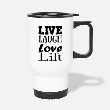 Live,laugh,love, lift - Travel Mug