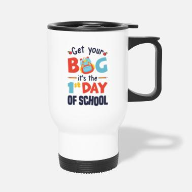 Day Get your Bag it's the 1st day of school - Travel Mug