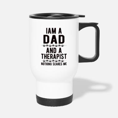 Suicidal Counselor Therapist Dad Therapist: Iam a Dad and a Therapist - Travel Mug
