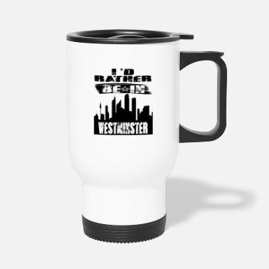 Westminster Gift Id rather be in Westminster - Travel Mug