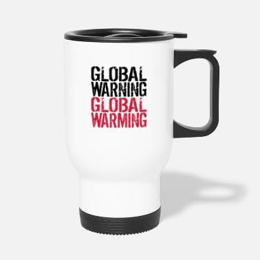 Global Global Warning - Global Warming - Travel Mug