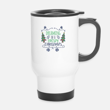 Christmas Christmas Christmas Frosty Dreaming - Tazza termica