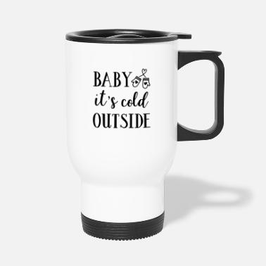 Winter Baby it is cold outside - Travel Mug