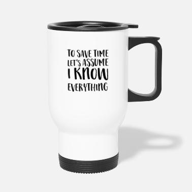 Personal To Save Time Let's Assume I Know Everything - Travel Mug
