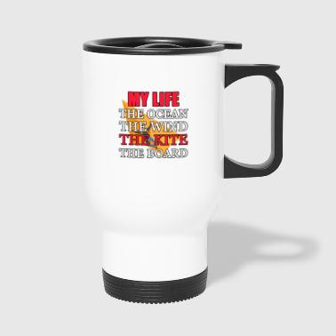 My life is the ocean, wind, kite, board - Travel Mug