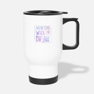 When Im Drunk You're Cute When I'm Drunk Funny Oktoberfest - Travel Mug