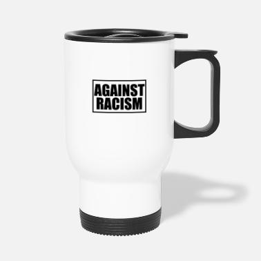 Against Against Racism Against racism! - Travel Mug