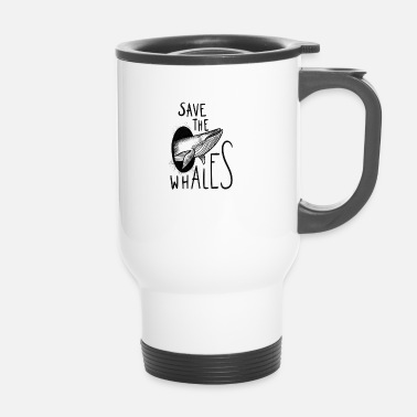 Save The Whales Save the whales - Travel Mug