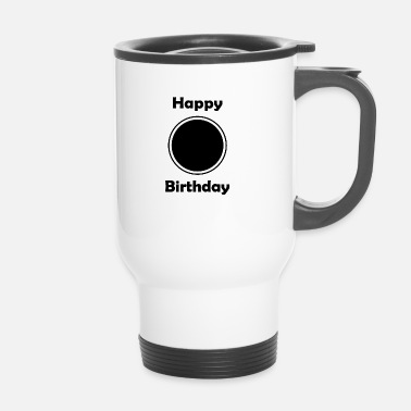 Happy Birthday Inserisci Happy Birthday, Birthday singolarmente - Tazza termica