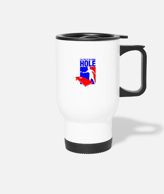 Hipster Mugs & Drinkware - I LL put it in your hole - Travel Mug white