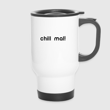 chill chill out chill chill relax - Travel Mug