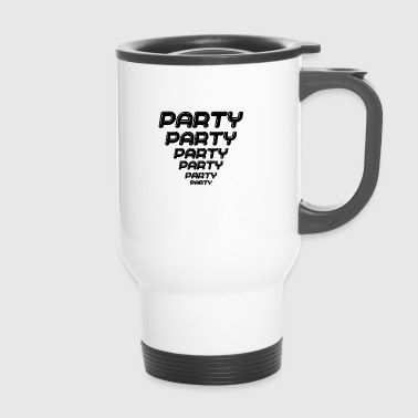 Party Machen Party Party Party Feiern Saufen - Thermobecher