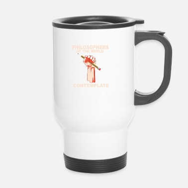 Philosopher PHILOSOPHERS OF THE WORLD CONTEMPLATE - Travel Mug
