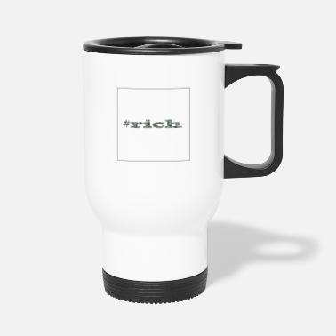 Rich #rich - Travel Mug