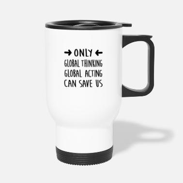 Global Global thinking | Think globally - Travel Mug