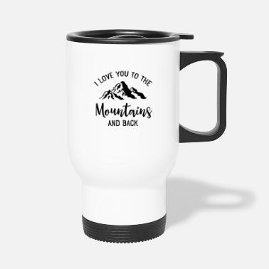 Slogan I Love You To The Mountains And Back - Travel Mug