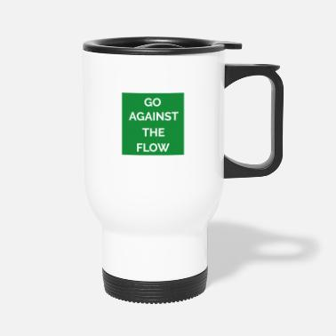 Against The Flow GO AGAINST THE FLOW - Travel Mug