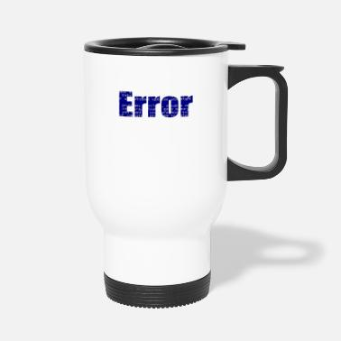 Error Error - Travel Mug