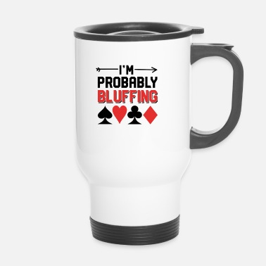 Bluff Je bluffe probablement Pokerface - Mug thermos