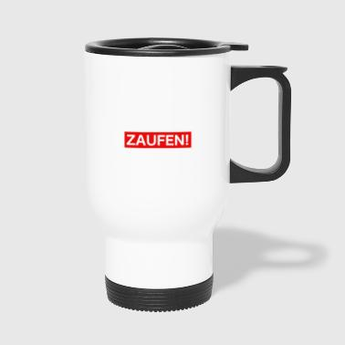 Morgens, Mittags, Abends, Zaufen! - Thermobecher