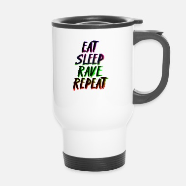 Rave Eat Sleep Rave Repeat - Thermobecher