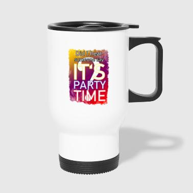 Party weekend party time - Travel Mug