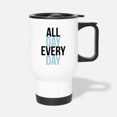 Day all day every day - Mug isotherme