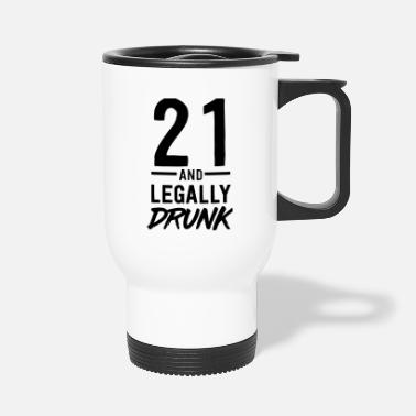 Legal Age 21 And Legally Drunk - Travel Mug