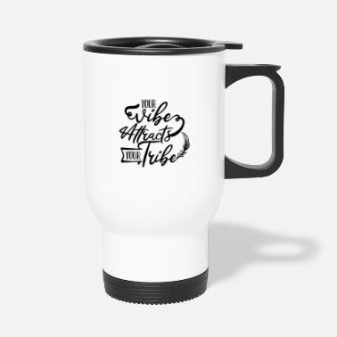 Quote Your Vibe Attracts Your Tribe Cute Positive Quote - Travel Mug