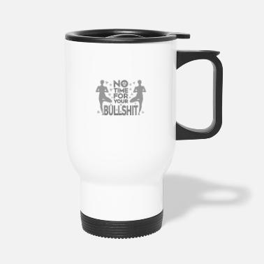 Serenity no time for your bullshit Yoga meditation - Travel Mug