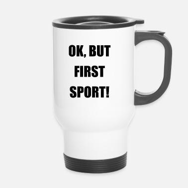 Sport OK, BUT FIRST SPORT! - Thermobecher