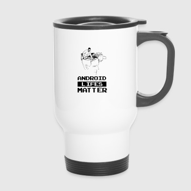 Androïd Les vies Android sont importantes. La vie Android compte! - Mug thermos